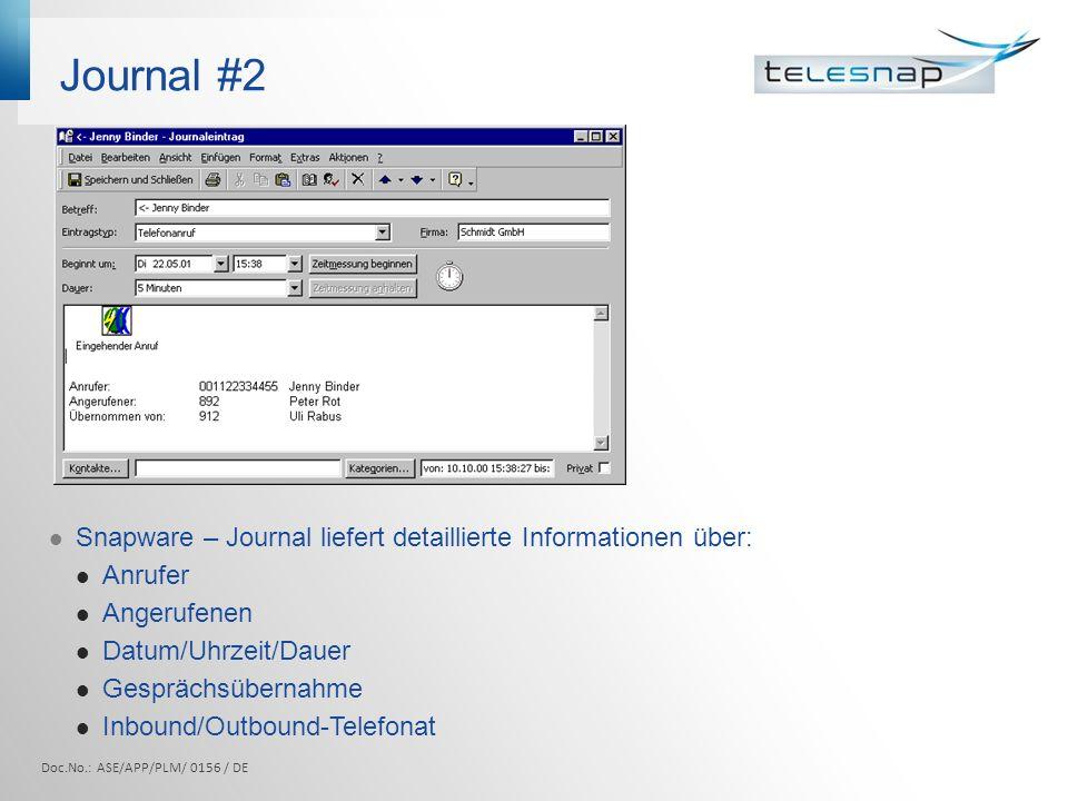 Journal #2 Snapware – Journal liefert detaillierte Informationen über: Anrufer Angerufenen Datum/Uhrzeit/Dauer Gesprächsübernahme Inbound/Outbound-Tel