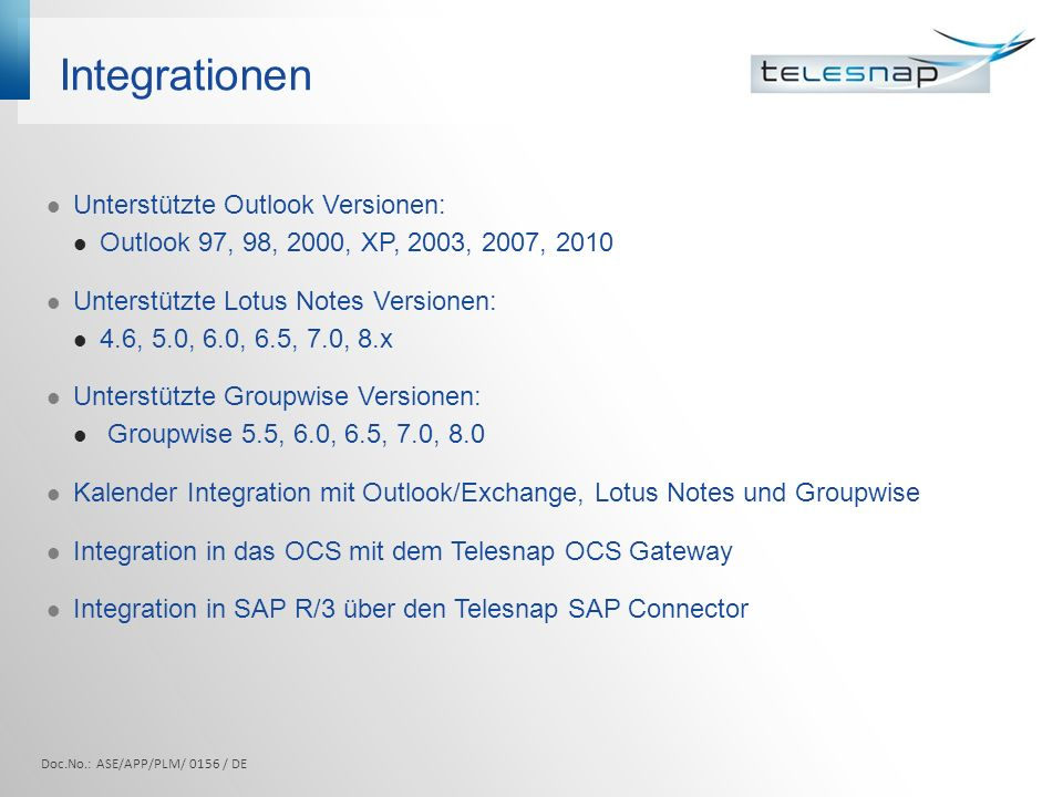 Integrationen Doc.No.: ASE/APP/PLM/ 0156 / DE Unterstützte Outlook Versionen: Outlook 97, 98, 2000, XP, 2003, 2007, 2010 Unterstützte Lotus Notes Vers