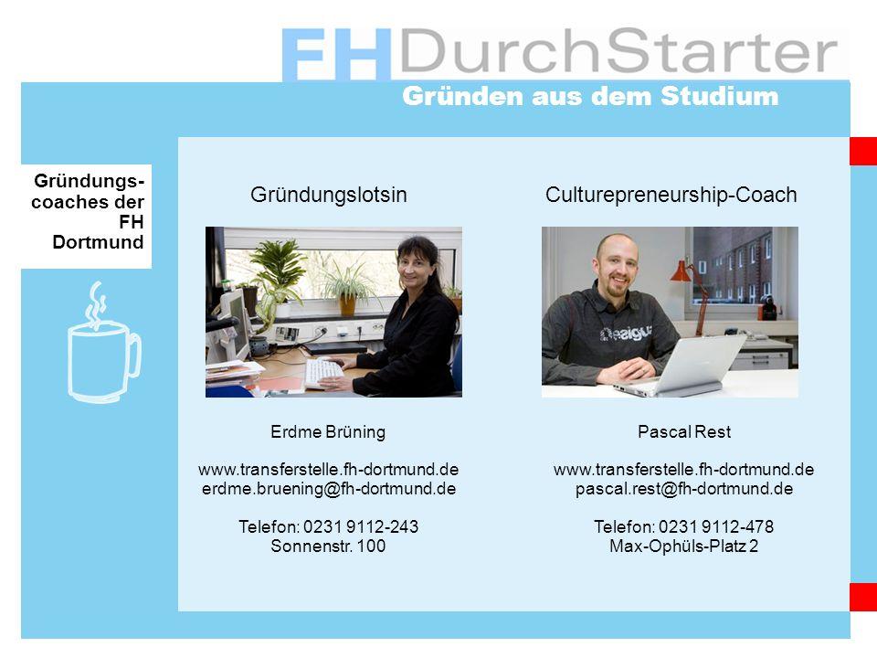 Gründen aus dem Studium Gründungs- coaches der FH Dortmund Erdme Brüning www.transferstelle.fh-dortmund.de erdme.bruening@fh-dortmund.de Telefon: 0231 9112-243 Sonnenstr.