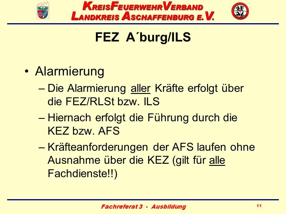 Fachreferat 3 - Ausbildung 11 FEZ A´burg/ILS Alarmierung –Die Alarmierung aller Kräfte erfolgt über die FEZ/RLSt bzw. ILS –Hiernach erfolgt die Führun
