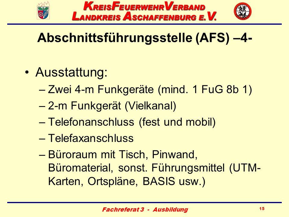 Fachreferat 3 - Ausbildung 15 Abschnittsführungsstelle (AFS) –4- Ausstattung: –Zwei 4-m Funkgeräte (mind. 1 FuG 8b 1) –2-m Funkgerät (Vielkanal) –Tele
