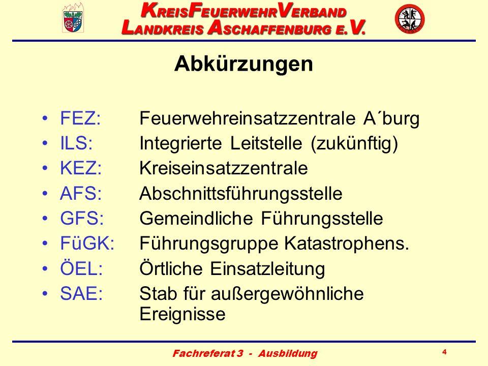 Fachreferat 3 - Ausbildung 4 Abkürzungen FEZ: Feuerwehreinsatzzentrale A´burg ILS: Integrierte Leitstelle (zukünftig) KEZ: Kreiseinsatzzentrale AFS: A