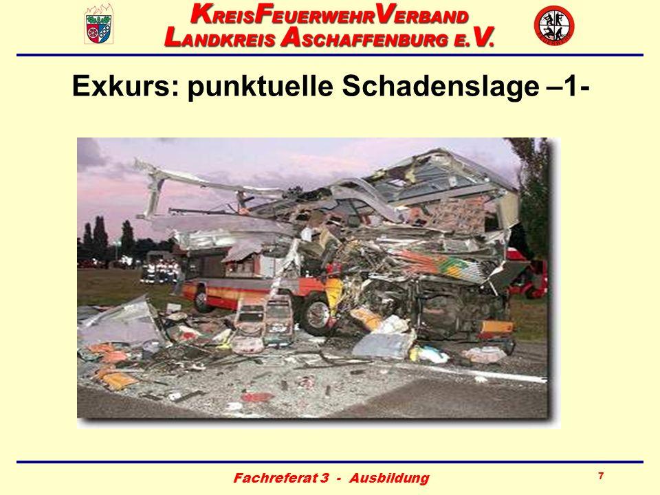 Fachreferat 3 - Ausbildung 8 Exkurs: punktuelle Schadenslage –2- Mögliche Szenarien Busunfall mit MANV Großfeuer Gefahrgutunfall..............