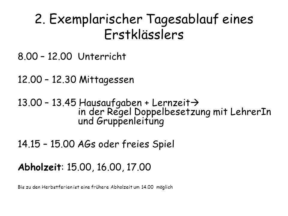 2. Exemplarischer Tagesablauf eines Erstklässlers 8.00 – 12.00 Unterricht 12.00 – 12.30 Mittagessen 13.00 – 13.45 Hausaufgaben + Lernzeit in der Regel