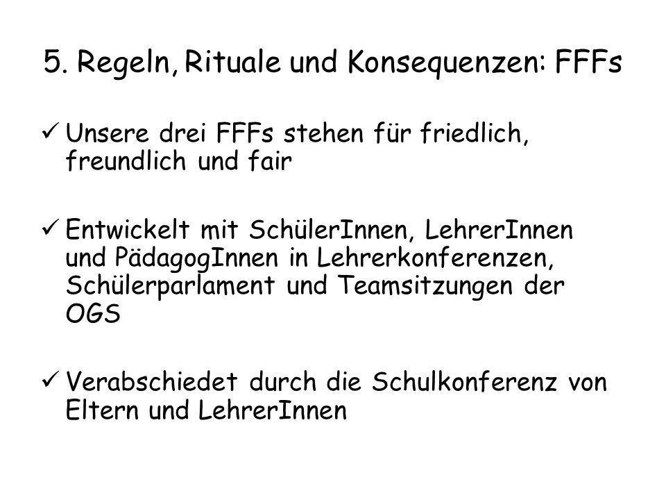 5. Regeln, Rituale und Konsequenzen: FFFs Unsere drei FFFs stehen für friedlich, freundlich und fair Entwickelt mit SchülerInnen, LehrerInnen und Päda