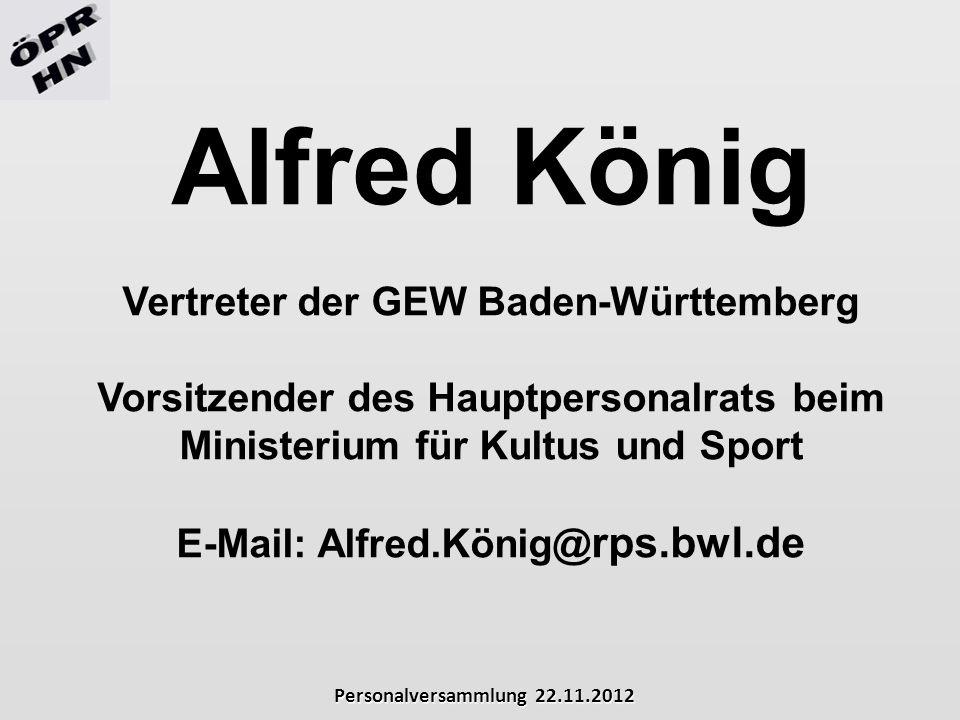 Alfred König Vertreter der GEW Baden-Württemberg Vorsitzender des Hauptpersonalrats beim Ministerium für Kultus und Sport E-Mail: Alfred.König@ rps.bw