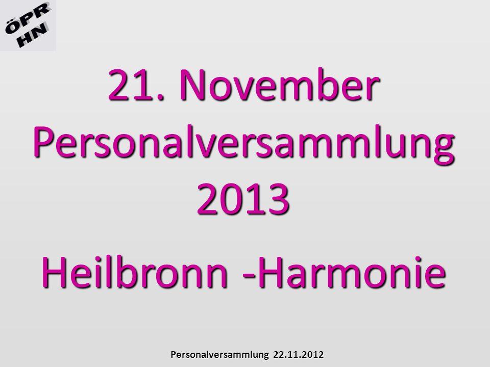 Personalversammlung 22.11.2012 21. November Personalversammlung2013 Heilbronn -Harmonie