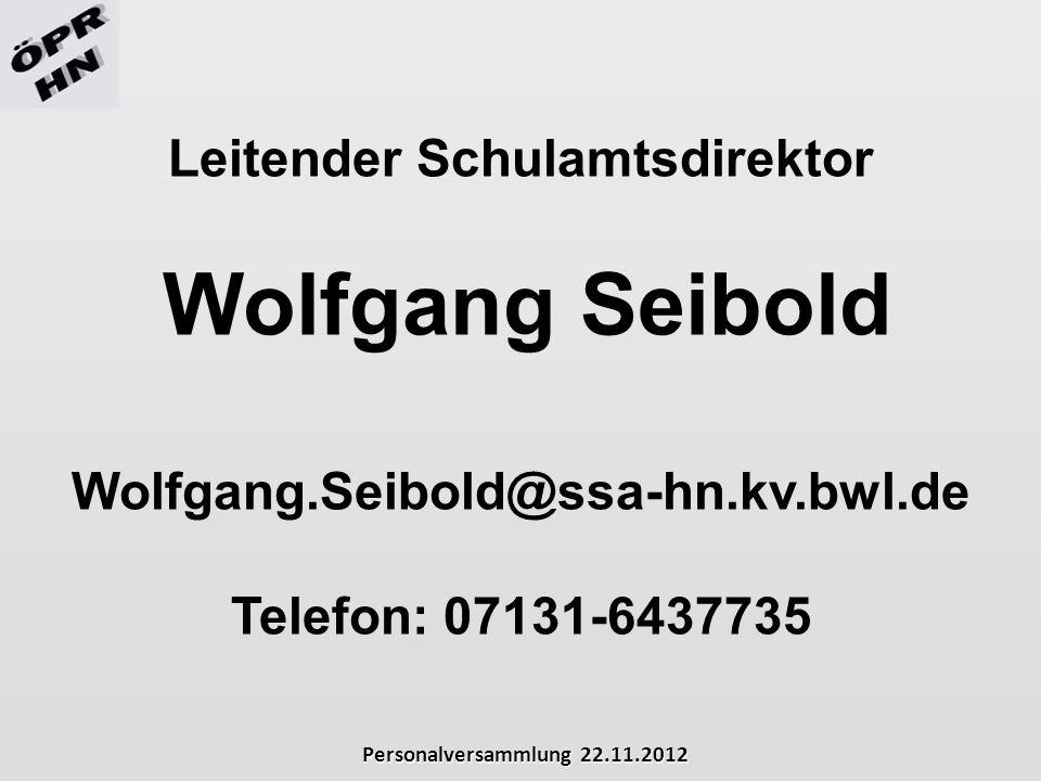 Personalversammlung 22.11.2012 Leitender Schulamtsdirektor Wolfgang Seibold Wolfgang.Seibold@ssa-hn.kv.bwl.de Telefon: 07131-6437735