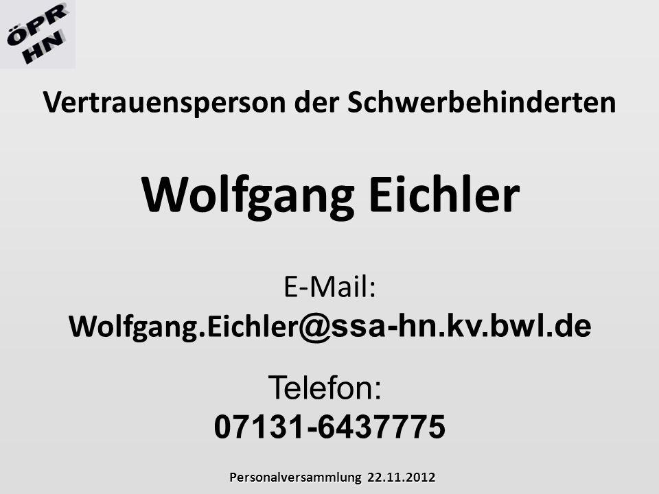 Personalversammlung 22.11.2012 Vertrauensperson der Schwerbehinderten Wolfgang Eichler E-Mail: Wolfgang.Eichler @ssa-hn.kv.bwl.de Telefon: 07131-64377