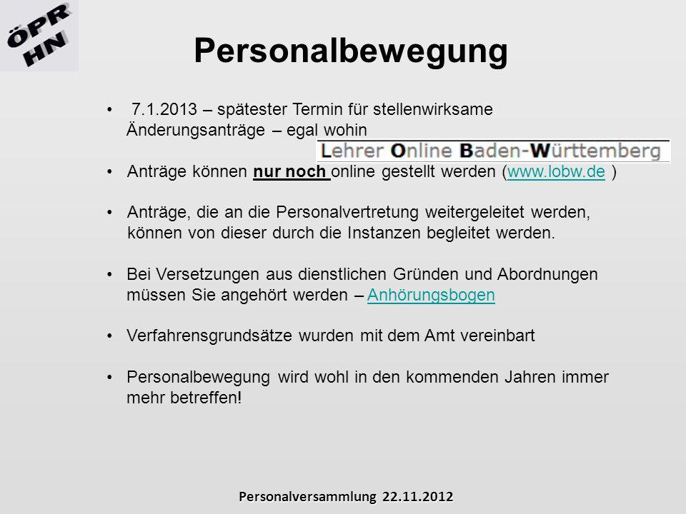 Personalversammlung 22.11.2012 Personalbewegung 7.1.2013 – spätester Termin für stellenwirksame Änderungsanträge – egal wohin Anträge können nur noch
