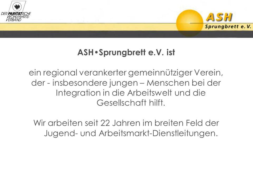 ASHSprungbrett e.V. ist ein regional verankerter gemeinnütziger Verein, der - insbesondere jungen – Menschen bei der Integration in die Arbeitswelt un