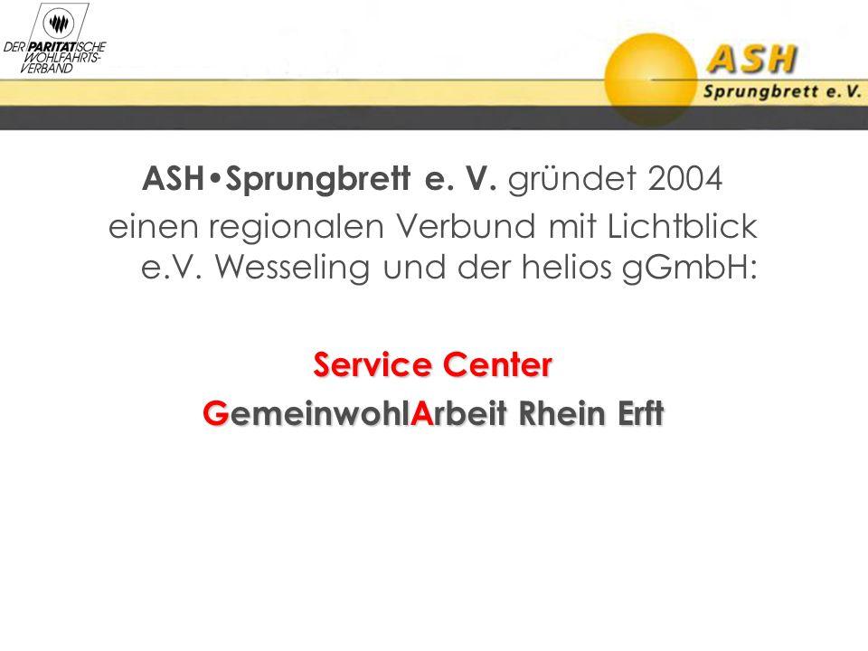ASHSprungbrett e. V. gründet 2004 einen regionalen Verbund mit Lichtblick e.V. Wesseling und der helios gGmbH: Service Center GemeinwohlArbeit Rhein E