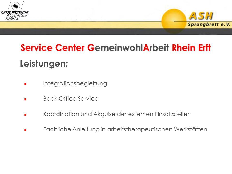 Service Center GemeinwohlArbeit Rhein Erft Leistungen: Integrationsbegleitung Back Office Service Koordination und Akquise der externen Einsatzstellen