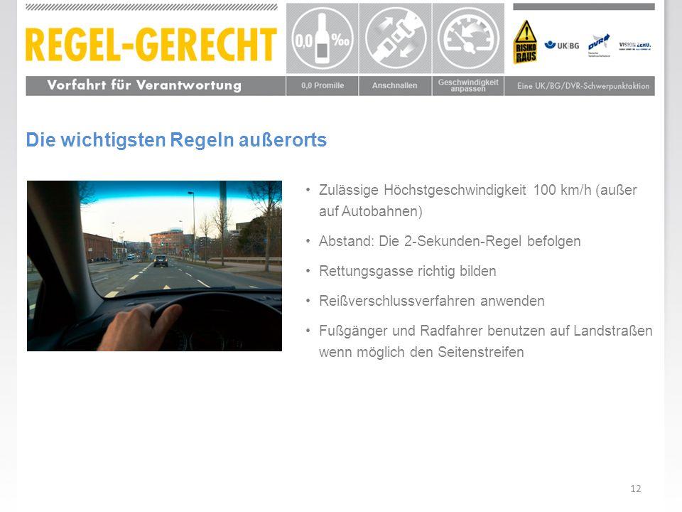 12 Die wichtigsten Regeln außerorts Zulässige Höchstgeschwindigkeit 100 km/h (außer auf Autobahnen) Abstand: Die 2-Sekunden-Regel befolgen Rettungsgas