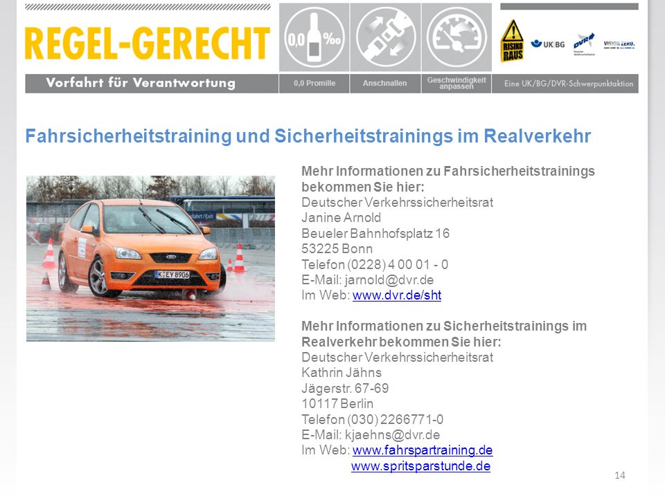 14 Fahrsicherheitstraining und Sicherheitstrainings im Realverkehr Mehr Informationen zu Fahrsicherheitstrainings bekommen Sie hier: Deutscher Verkehr