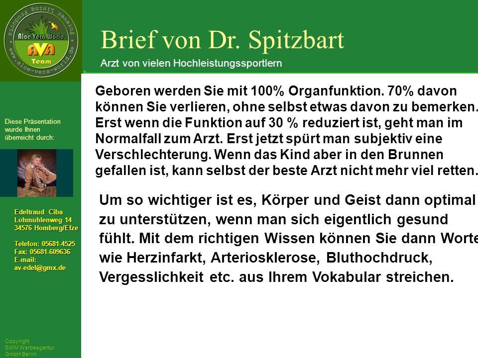 ´Richarz Mary Edeltraud Ciba Lohmühlenweg 14 34576 Homberg/Efze Telefon: 05681-4525 Fax: 05681-609636 E-mail:av-edel@gmx.de Diese Präsentation wurde Ihnen überreicht durch: Copyright SWM Werbeagentur GmbH Berlin Geboren werden Sie mit 100% Organfunktion.