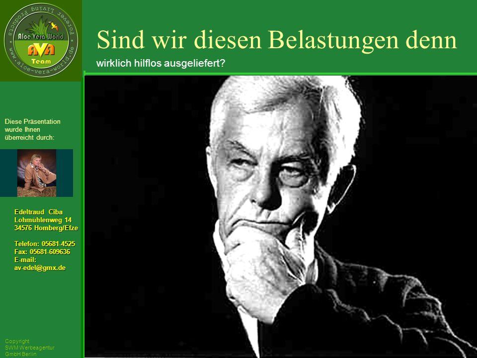 ´Richarz Mary Edeltraud Ciba Lohmühlenweg 14 34576 Homberg/Efze Telefon: 05681-4525 Fax: 05681-609636 E-mail:av-edel@gmx.de Diese Präsentation wurde Ihnen überreicht durch: Copyright SWM Werbeagentur GmbH Berlin .