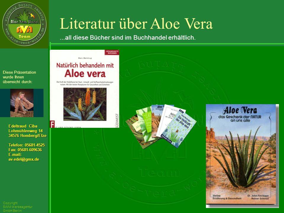 ´Richarz Mary Edeltraud Ciba Lohmühlenweg 14 34576 Homberg/Efze Telefon: 05681-4525 Fax: 05681-609636 E-mail:av-edel@gmx.de Diese Präsentation wurde Ihnen überreicht durch: Copyright SWM Werbeagentur GmbH Berlin Literatur über Aloe Vera...all diese Bücher sind im Buchhandel erhältlich.