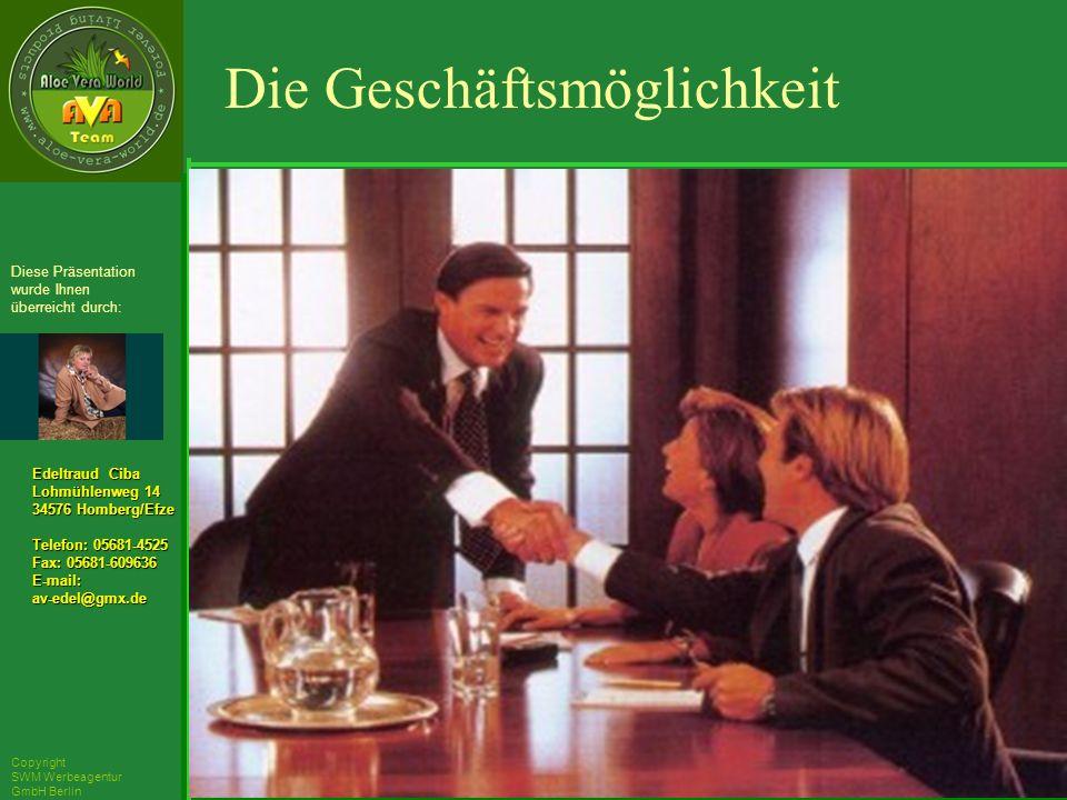 ´Richarz Mary Edeltraud Ciba Lohmühlenweg 14 34576 Homberg/Efze Telefon: 05681-4525 Fax: 05681-609636 E-mail:av-edel@gmx.de Diese Präsentation wurde Ihnen überreicht durch: Copyright SWM Werbeagentur GmbH Berlin Die Geschäftsmöglichkeit