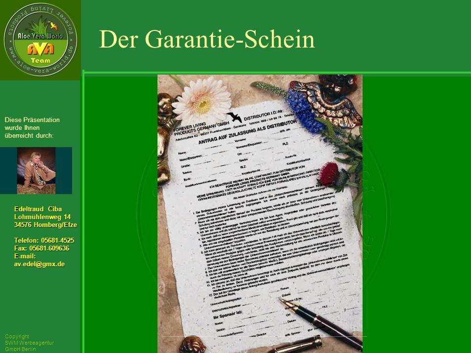 ´Richarz Mary Edeltraud Ciba Lohmühlenweg 14 34576 Homberg/Efze Telefon: 05681-4525 Fax: 05681-609636 E-mail:av-edel@gmx.de Diese Präsentation wurde Ihnen überreicht durch: Copyright SWM Werbeagentur GmbH Berlin Der Garantie-Schein