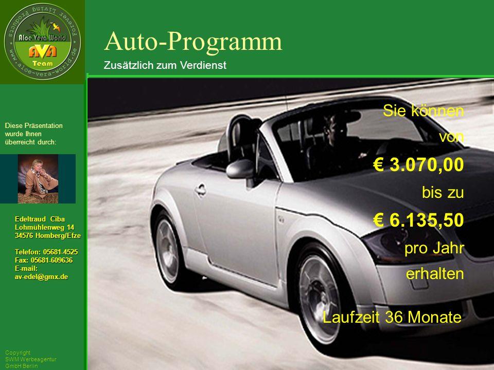 ´Richarz Mary Edeltraud Ciba Lohmühlenweg 14 34576 Homberg/Efze Telefon: 05681-4525 Fax: 05681-609636 E-mail:av-edel@gmx.de Diese Präsentation wurde Ihnen überreicht durch: Copyright SWM Werbeagentur GmbH Berlin Sie können von 3.070,00 bis zu 6.135,50 pro Jahr erhalten Laufzeit 36 Monate Auto-Programm Zusätzlich zum Verdienst