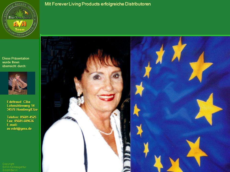 ´Richarz Mary Edeltraud Ciba Lohmühlenweg 14 34576 Homberg/Efze Telefon: 05681-4525 Fax: 05681-609636 E-mail:av-edel@gmx.de Diese Präsentation wurde Ihnen überreicht durch: Copyright SWM Werbeagentur GmbH Berlin Mit Forever Living Products erfolgreiche Distributoren