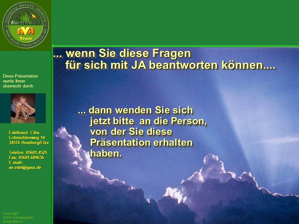 ´Richarz Mary Edeltraud Ciba Lohmühlenweg 14 34576 Homberg/Efze Telefon: 05681-4525 Fax: 05681-609636 E-mail:av-edel@gmx.de Diese Präsentation wurde Ihnen überreicht durch: Copyright SWM Werbeagentur GmbH Berlin...