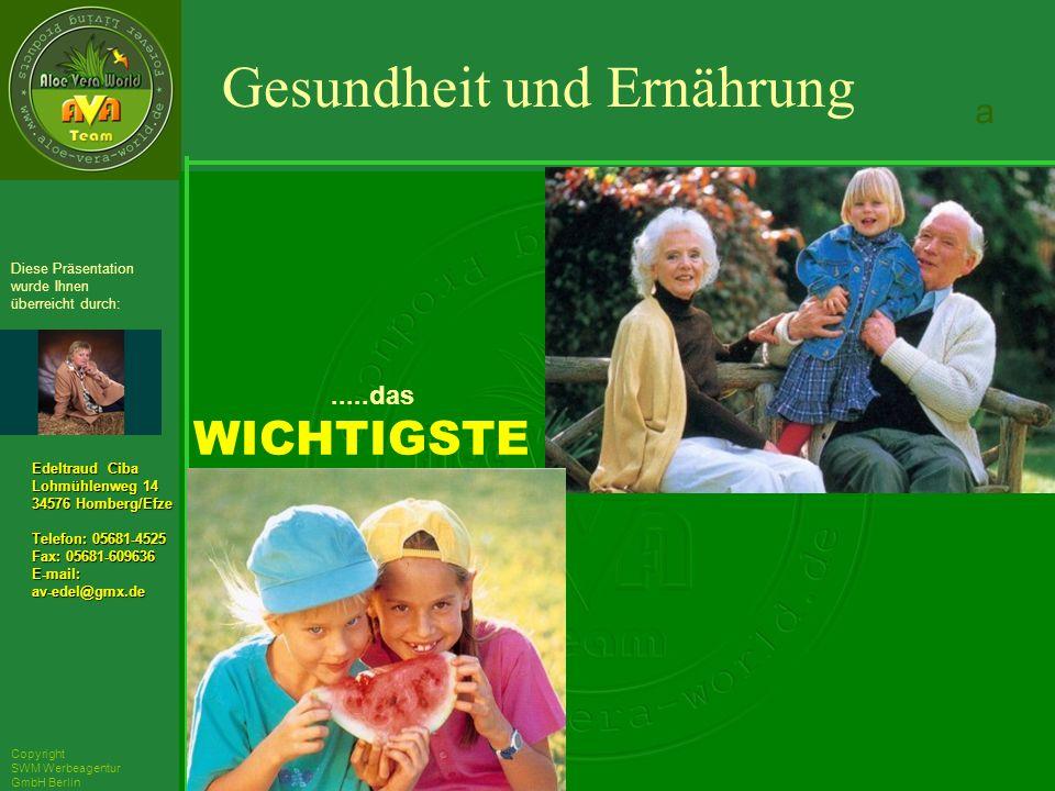 ´Richarz Mary Edeltraud Ciba Lohmühlenweg 14 34576 Homberg/Efze Telefon: 05681-4525 Fax: 05681-609636 E-mail:av-edel@gmx.de Diese Präsentation wurde Ihnen überreicht durch: Copyright SWM Werbeagentur GmbH Berlin.....das WICHTIGSTE in unserem Leben .