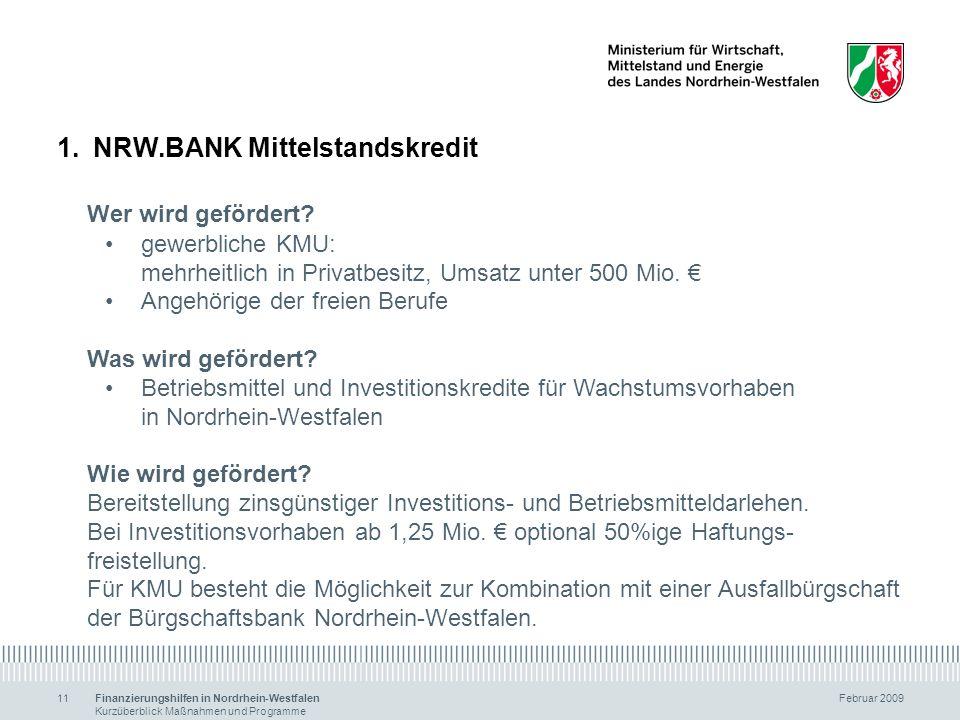 Finanzierungshilfen in Nordrhein-Westfalen Februar 2009 Kurzüberblick Maßnahmen und Programme 11 1.NRW.BANK Mittelstandskredit Wer wird gefördert? gew