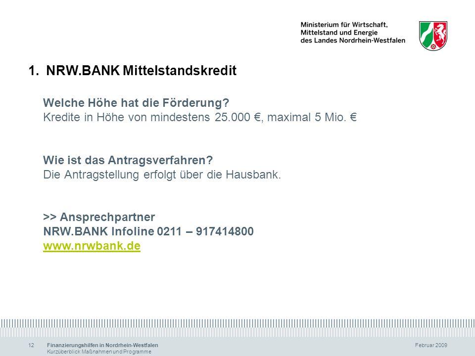 Finanzierungshilfen in Nordrhein-Westfalen Februar 2009 Kurzüberblick Maßnahmen und Programme 12 1.NRW.BANK Mittelstandskredit Welche Höhe hat die För