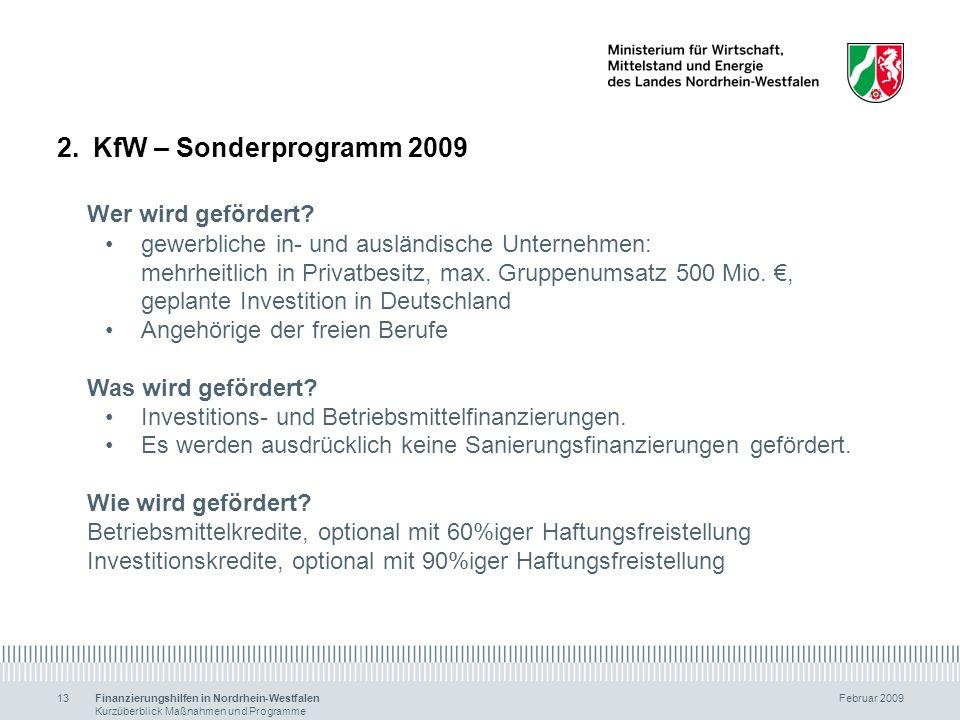 Finanzierungshilfen in Nordrhein-Westfalen Februar 2009 Kurzüberblick Maßnahmen und Programme 13 2.KfW – Sonderprogramm 2009 Wer wird gefördert? gewer