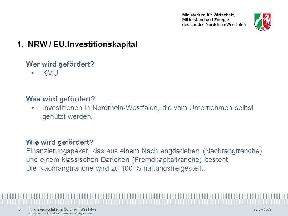 Finanzierungshilfen in Nordrhein-Westfalen Februar 2009 Kurzüberblick Maßnahmen und Programme 16 1.NRW / EU.Investitionskapital Wer wird gefördert? KM