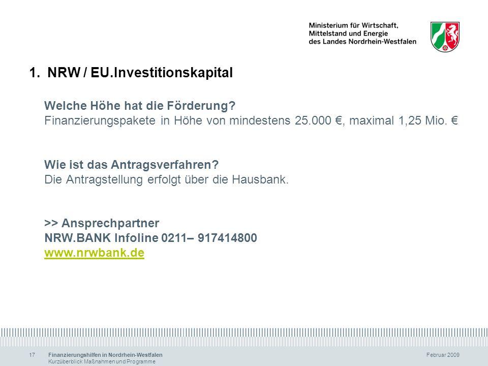 Finanzierungshilfen in Nordrhein-Westfalen Februar 2009 Kurzüberblick Maßnahmen und Programme 17 1.NRW / EU.Investitionskapital Welche Höhe hat die Fö