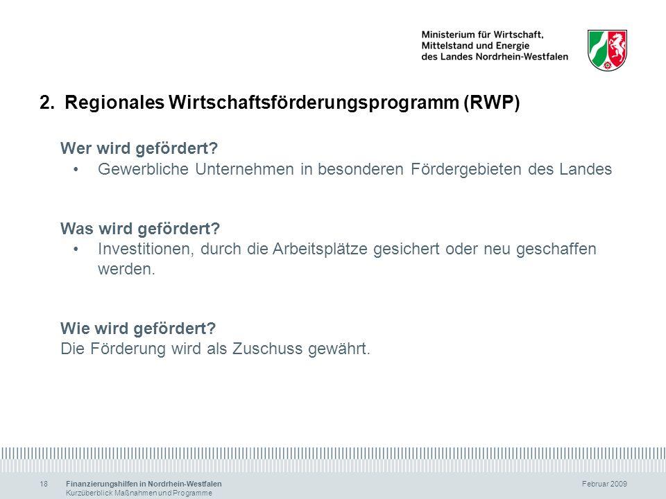 Finanzierungshilfen in Nordrhein-Westfalen Februar 2009 Kurzüberblick Maßnahmen und Programme 18 2.Regionales Wirtschaftsförderungsprogramm (RWP) Wer