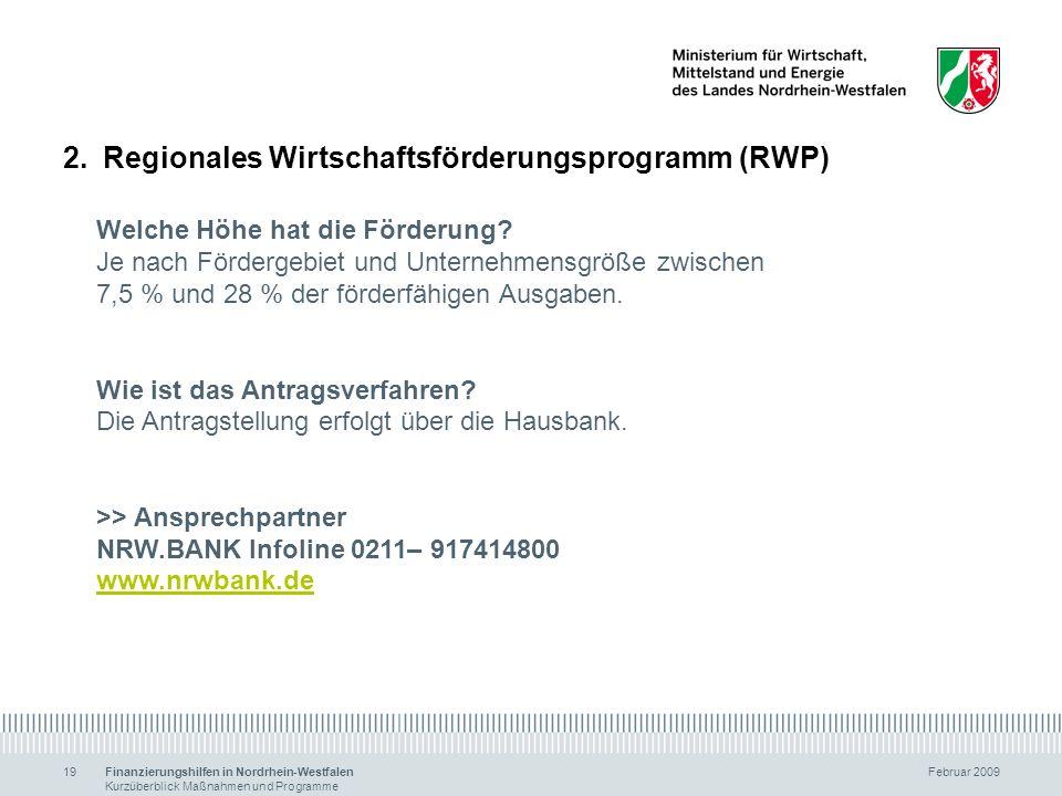Finanzierungshilfen in Nordrhein-Westfalen Februar 2009 Kurzüberblick Maßnahmen und Programme 19 2.Regionales Wirtschaftsförderungsprogramm (RWP) Welc