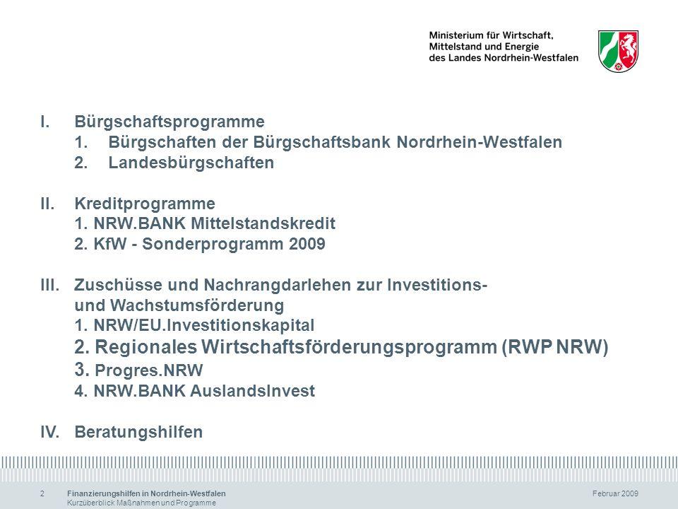 Finanzierungshilfen in Nordrhein-Westfalen Februar 2009 Kurzüberblick Maßnahmen und Programme 2 I.Bürgschaftsprogramme 1.Bürgschaften der Bürgschaftsb