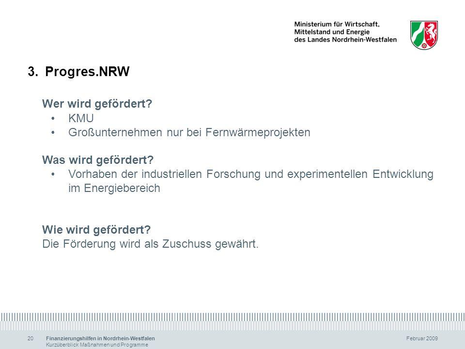 Finanzierungshilfen in Nordrhein-Westfalen Februar 2009 Kurzüberblick Maßnahmen und Programme 20 3.Progres.NRW Wer wird gefördert? KMU Großunternehmen