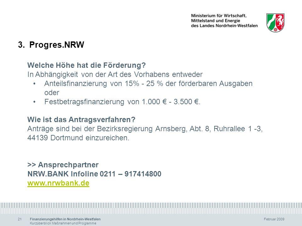 Finanzierungshilfen in Nordrhein-Westfalen Februar 2009 Kurzüberblick Maßnahmen und Programme 21 3.Progres.NRW Welche Höhe hat die Förderung? In Abhän