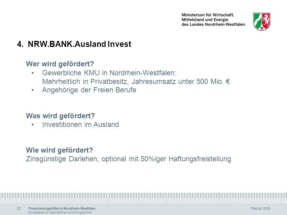 Finanzierungshilfen in Nordrhein-Westfalen Februar 2009 Kurzüberblick Maßnahmen und Programme 22 4.NRW.BANK.Ausland Invest Wer wird gefördert? Gewerbl