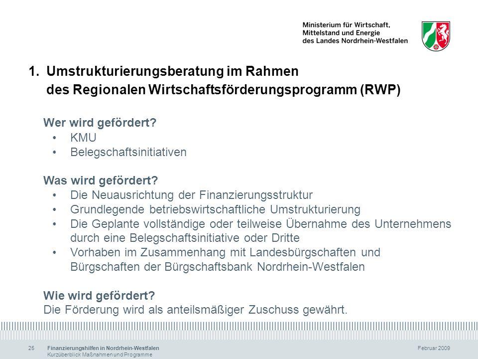 Finanzierungshilfen in Nordrhein-Westfalen Februar 2009 Kurzüberblick Maßnahmen und Programme 25 1.Umstrukturierungsberatung im Rahmen des Regionalen