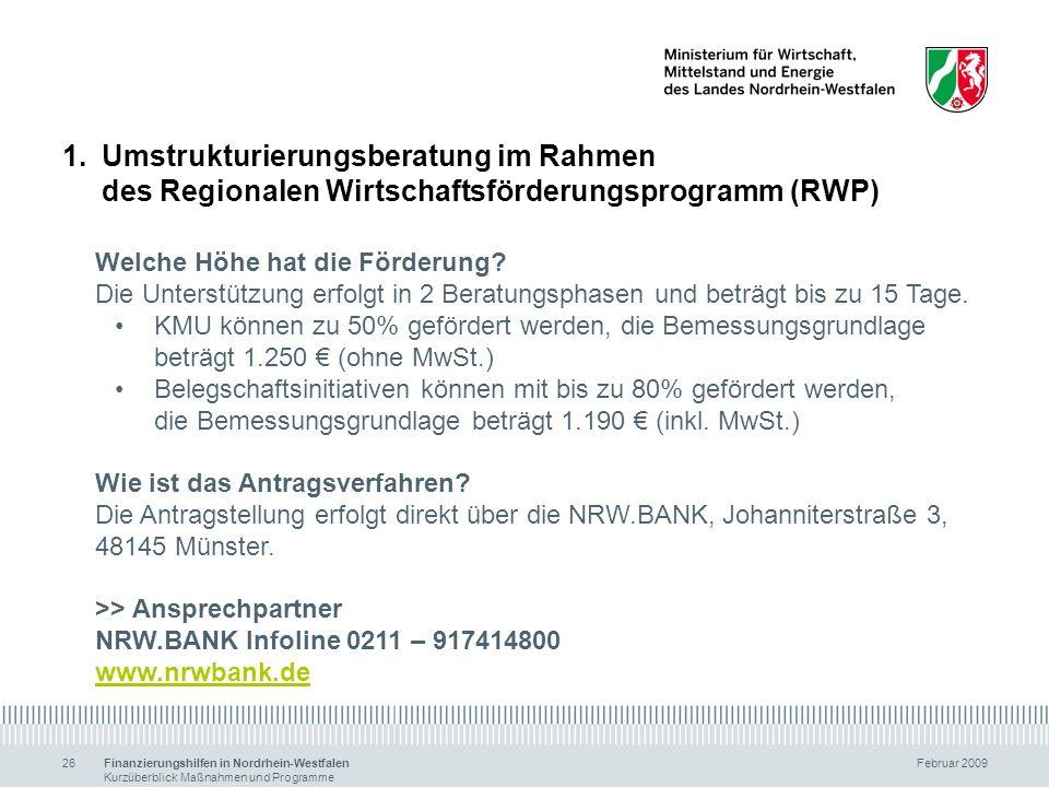 Finanzierungshilfen in Nordrhein-Westfalen Februar 2009 Kurzüberblick Maßnahmen und Programme 26 1.Umstrukturierungsberatung im Rahmen des Regionalen