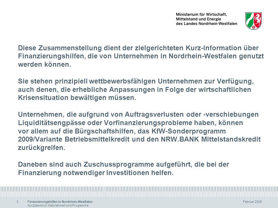 Finanzierungshilfen in Nordrhein-Westfalen Februar 2009 Kurzüberblick Maßnahmen und Programme 3 Diese Zusammenstellung dient der zielgerichteten Kurz-
