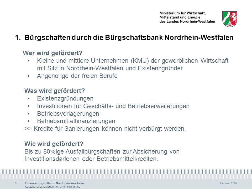 Finanzierungshilfen in Nordrhein-Westfalen Februar 2009 Kurzüberblick Maßnahmen und Programme 6 1.Bürgschaften durch die Bürgschaftsbank Nordrhein-Westfalen Welche Höhe hat die Förderung.