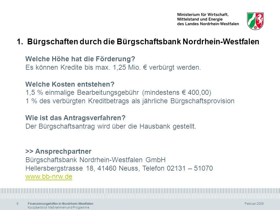 Finanzierungshilfen in Nordrhein-Westfalen Februar 2009 Kurzüberblick Maßnahmen und Programme 6 1.Bürgschaften durch die Bürgschaftsbank Nordrhein-Wes