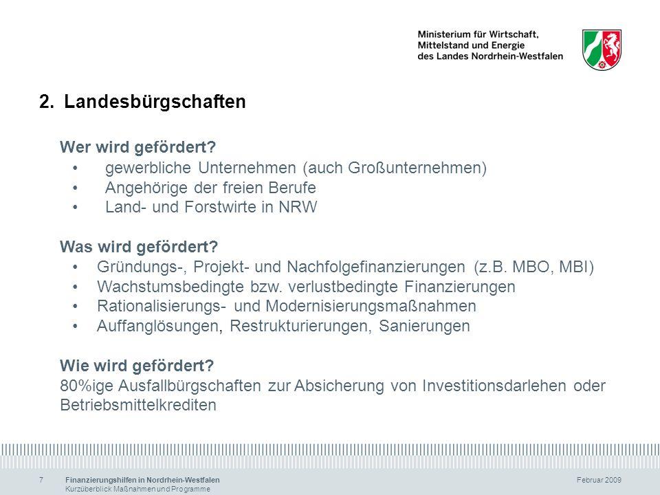 Finanzierungshilfen in Nordrhein-Westfalen Februar 2009 Kurzüberblick Maßnahmen und Programme 7 2.Landesbürgschaften Wer wird gefördert? gewerbliche U