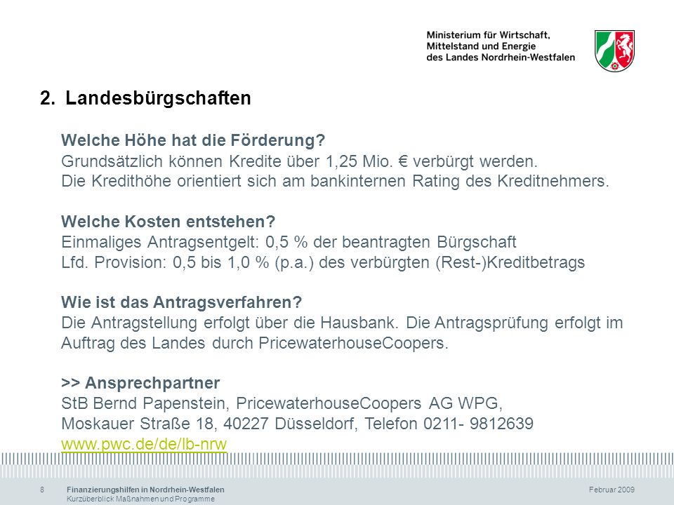 Finanzierungshilfen in Nordrhein-Westfalen Februar 2009 Kurzüberblick Maßnahmen und Programme 8 2.Landesbürgschaften Welche Höhe hat die Förderung? Gr