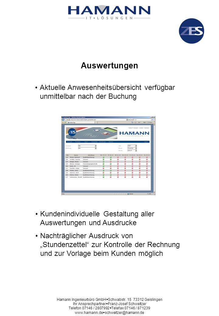 Datenexport und Schnittstellen Vielfältige Selektionskriterien zur Bereitstellung der Daten Datenexport für Fakturierung und Lohnabrechnung Online-Übergabe der Buchungsdaten an die Verarbeitungssoftware möglich Hamann Ingenieurbüro GmbH Schwabstr.
