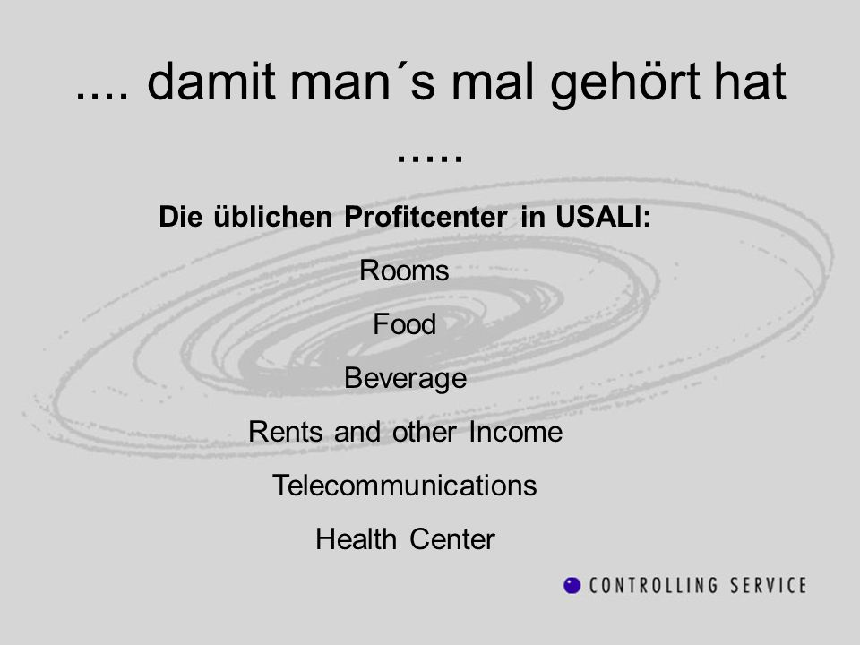 .... damit man´s mal gehört hat..... Die üblichen Profitcenter in USALI: Rooms Food Beverage Rents and other Income Telecommunications Health Center
