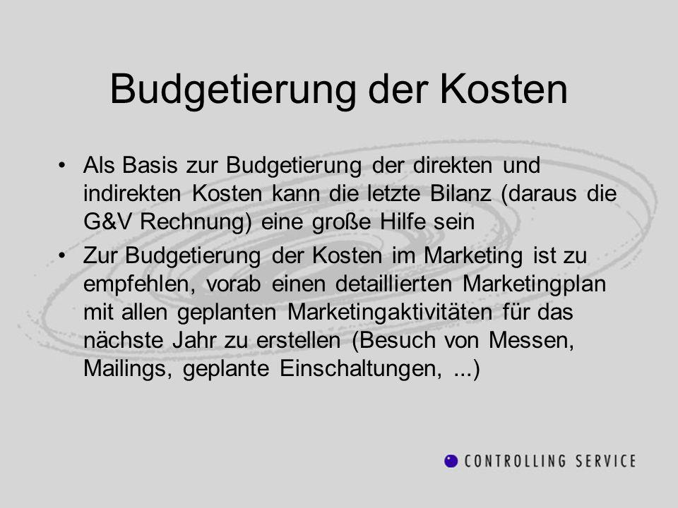 Budgetierung der Kosten Als Basis zur Budgetierung der direkten und indirekten Kosten kann die letzte Bilanz (daraus die G&V Rechnung) eine große Hilf