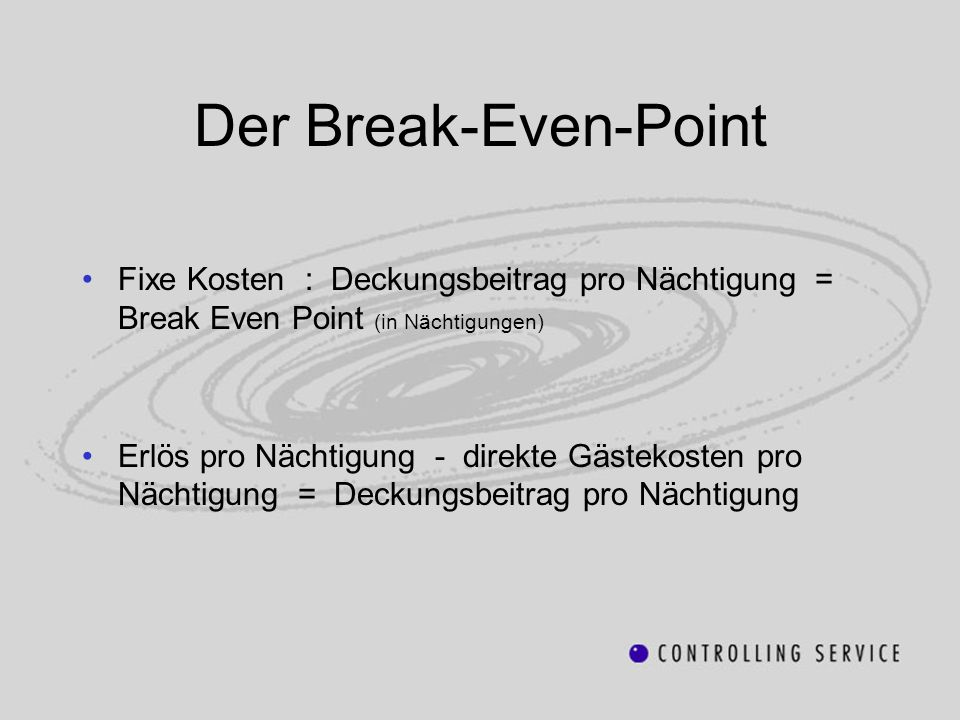 Der Break-Even-Point Fixe Kosten : Deckungsbeitrag pro Nächtigung = Break Even Point (in Nächtigungen) Erlös pro Nächtigung - direkte Gästekosten pro